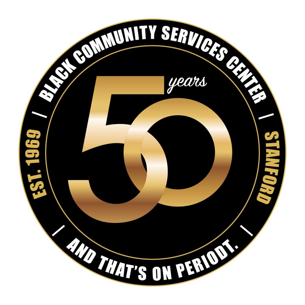 Black Community Services Center. 50 Years. And that's on periodt. EST. 1969. Stanford.
